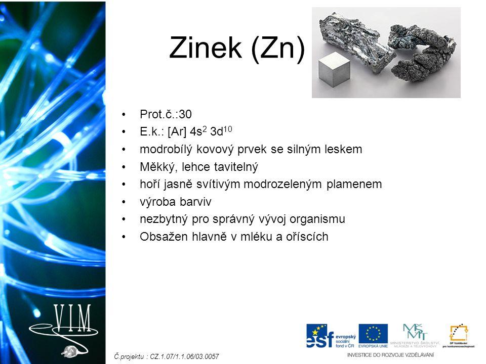Zinek (Zn) Prot.č.:30 E.k.: [Ar] 4s2 3d10